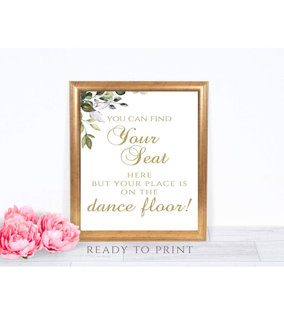You can Find Your Seat Here But Your Place is On The Dance Floor, Wedding |Signs, Dance Floor Sign, Wedding Dance Sign, Wedding Signage, G1 - You Can Print