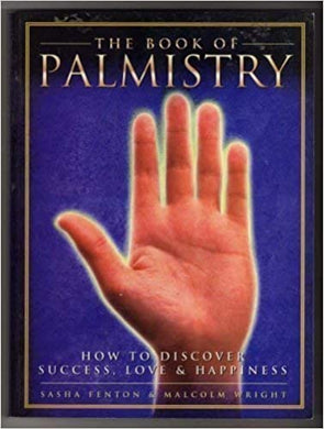 The Book Of Palmistry: How To Discover Sucess, Love & Happiness