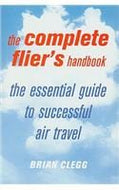 The Complete Flier's Handbook: The Essential Guide to Successful Air Travel