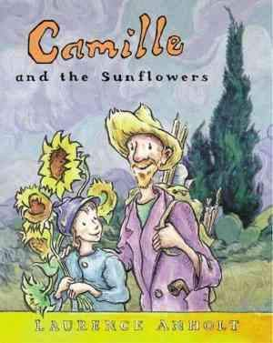 Camille and the Sunflowers: A story about Vincent Van Gogh