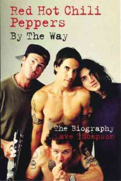 Red Hot Chili Peppers: By the Way: The Biography