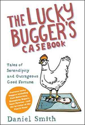 The Lucky Bugger's Casebook: Tales of Serendipity and Outrageous Good Fortune