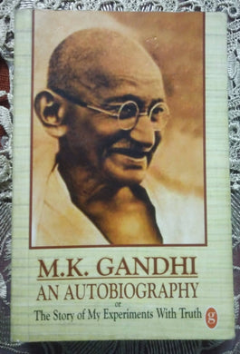 M.K. Gandhi An Autobiography or The Story of My Experiments With Truth