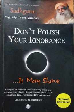 Don't Polish Your Ignorance - It may Shine