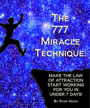 The 777 Miracle Technique: Make The Law Of Attraction Start Working For You In Under 7 Days! By Ryan Hicks