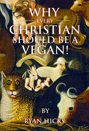 Why Every Christian Should Be A Vegan By Ryan Hicks
