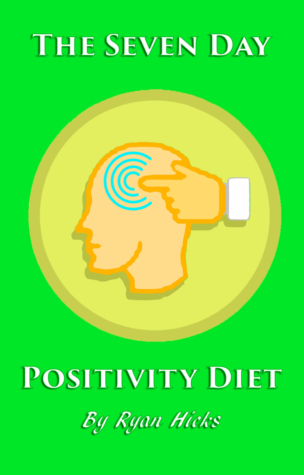 The Seven Day Positivity Diet By Ryan Hicks