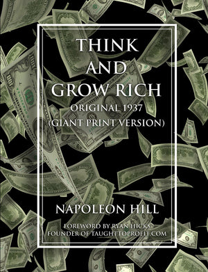 Think and Grow Rich - Original 1937 Version (GIANT PRINT EDITION) By Napoleon Hill, Forward By Ryan Hicks