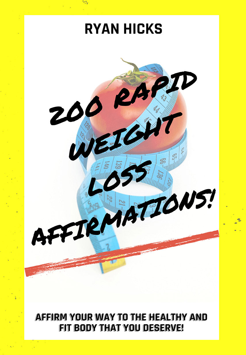 200 Rapid Weight Loss Affirmations: Affirm Your Way To The Healthy And Fit Body That You Deserve! By Ryan Hicks