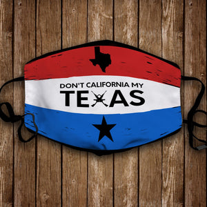 Dont California My Texas Face Mask