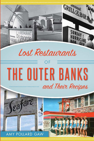 Lost Restaurants of the Outer Banks and Their Recipes by Amy Pollard Gaw