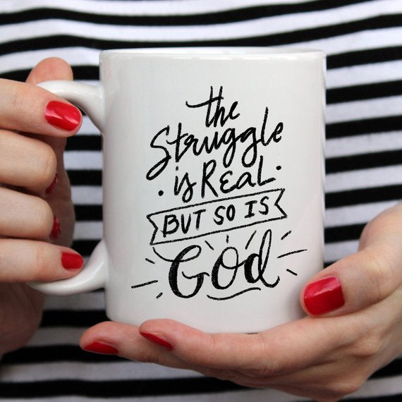 The Struggle Is Real But So Is GOD Mug, Coffee