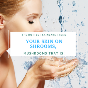 The Hottest Skincare Trend  Your Skin On Shrooms, Mushrooms That Is!