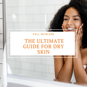 Fall Skincare: The Ultimate Guide For Dry Skin
