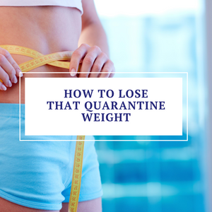 How To Lose That Quarantine Weight