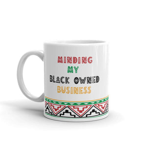 Minding My Black Owned Business 11oz Coffee Mug - Mahogany Queen