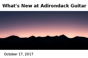 10-17-2017 Adirondack Guitar Whats New