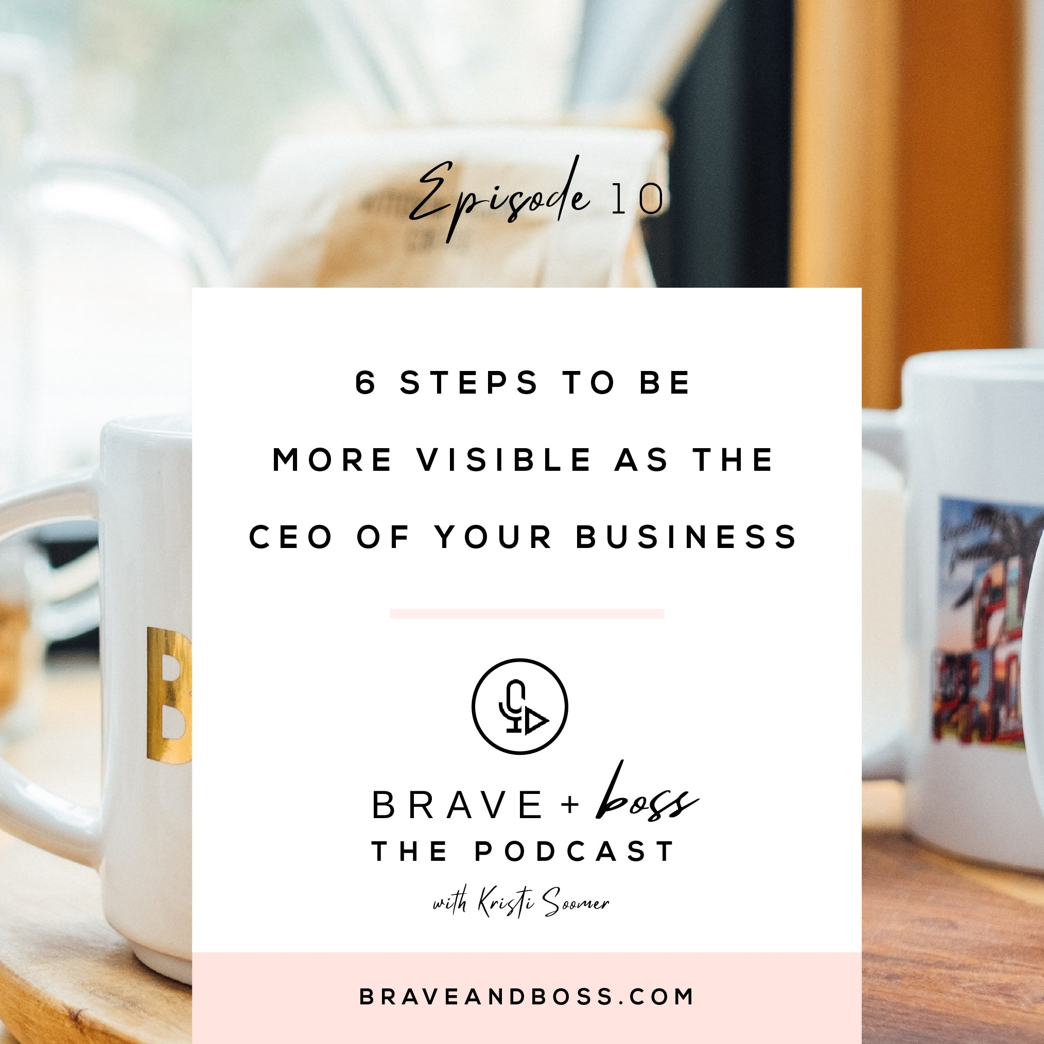 6 Steps to Be More Visible as the CEO of your Business