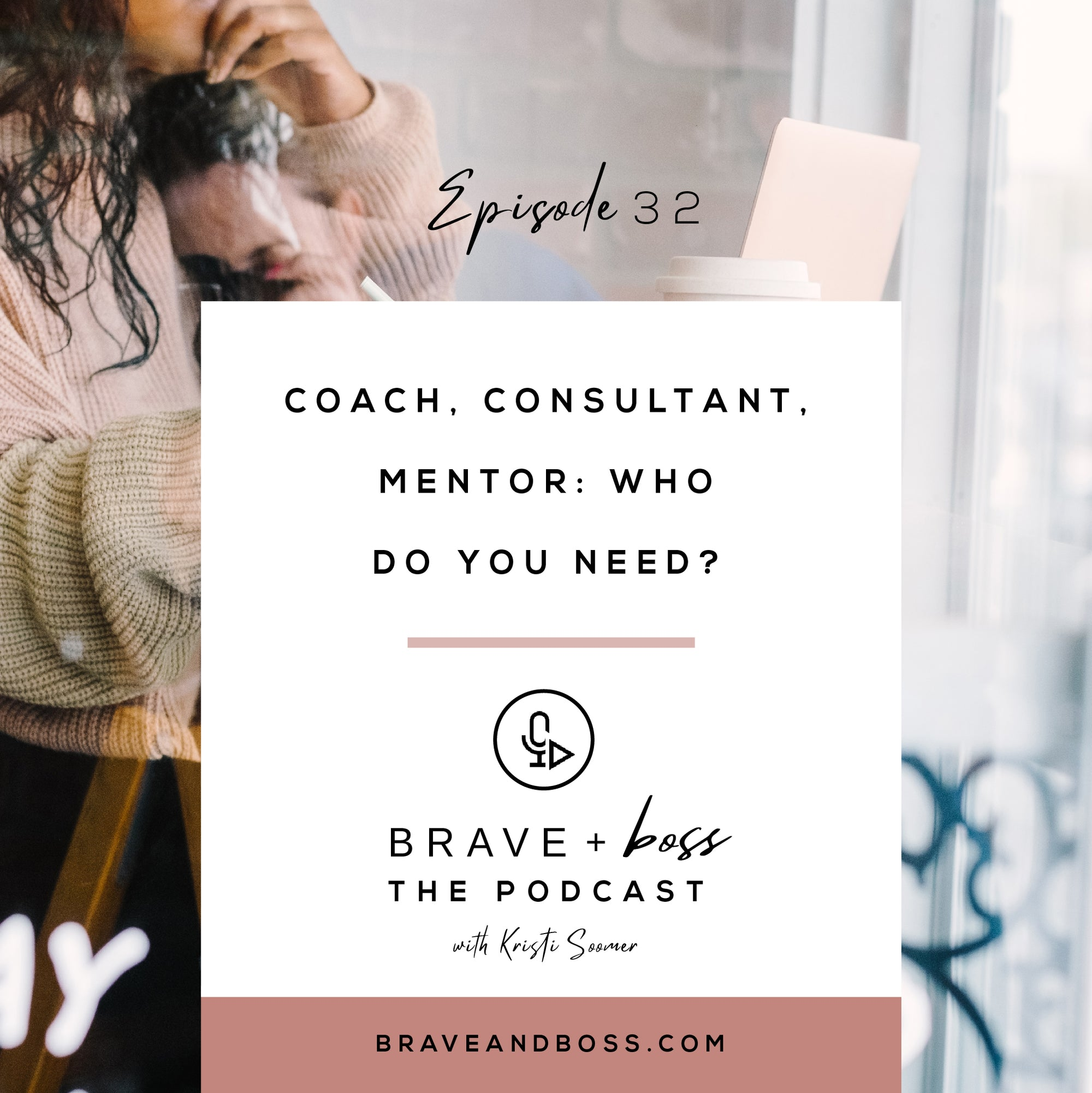 Coach, Consultant, Mentor: Who do you need?