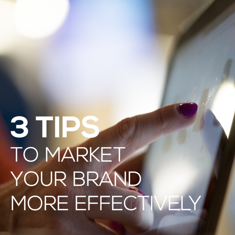 3 tips to market your brand more effectively