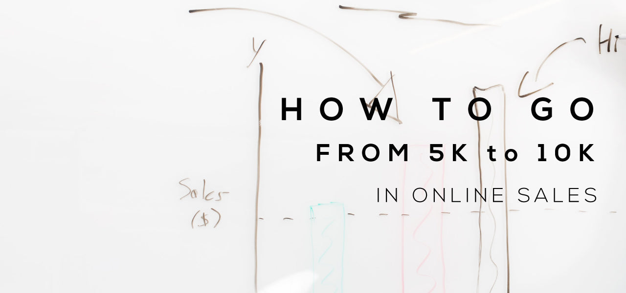 How to go from 5k to 10k in sales