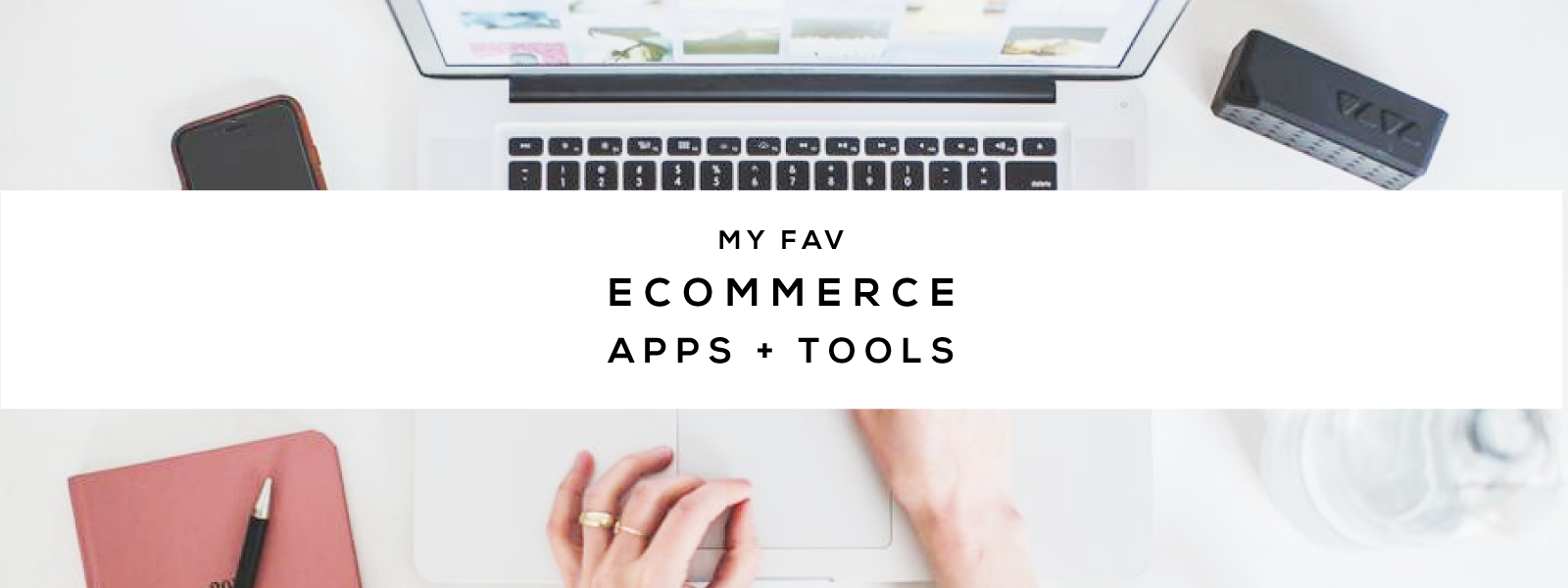 fav ecommerce shopify apps and tools