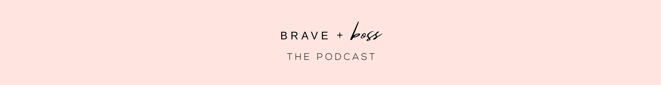 about brave and boss the podcast