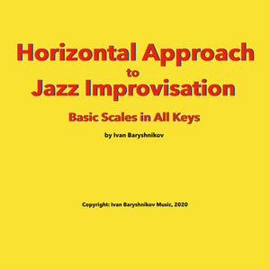 Horizontal Approach to Jazz Improvisation - Basic Scales in All Keys