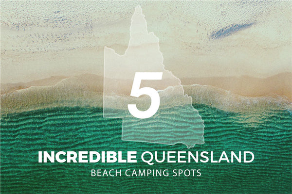5 Incredible Queensland Beach Camping Spots | Benny's Boardroom Blog