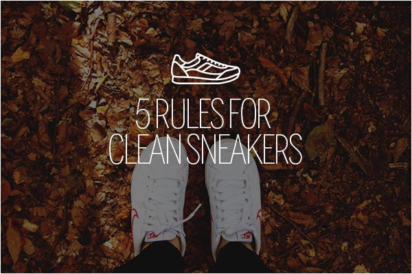 Five Simple Rules for Easy Clean Sneakers