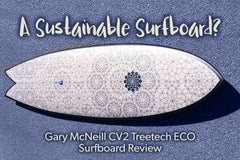 A sustainable surfboard? Gary McNeill CV2 Treetech ECO Surfboard Review