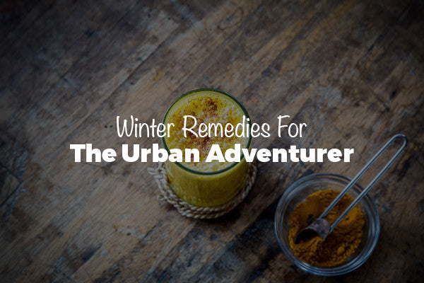 Winter Remedies For The Urban Adventurer