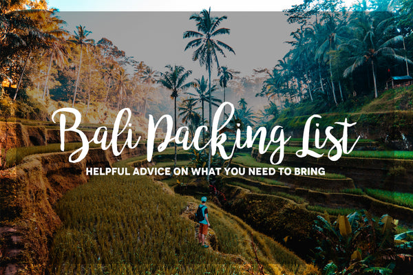 Bali Packing List: Helpful Advice on What You Need To Bring