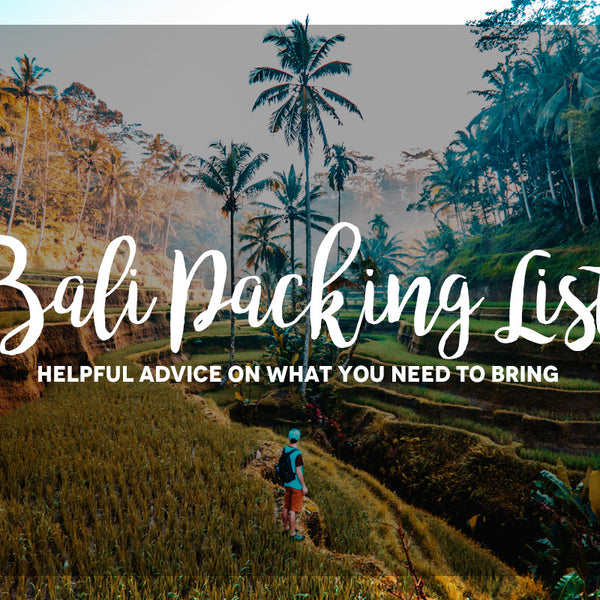 Bali Packing List Helpful Advice On What You Need To Bring Benny S Boardroom