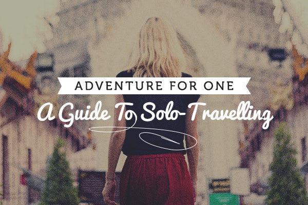 Adventure For One (A Guide To Solo-Travelling)