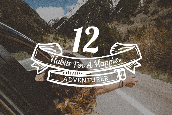 12 Habits For A Happier Adventurer