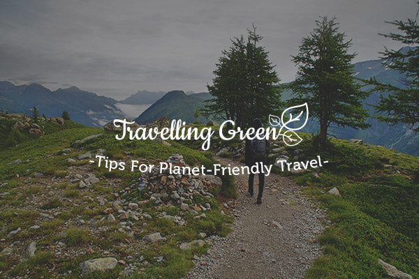 Travelling Green: Tips For Planet-Friendly Travel