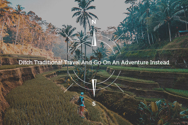 Ditch Traditional Travel And Go On An Adventure Instead