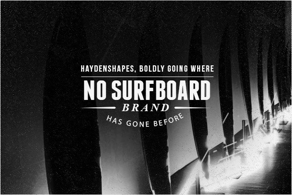 Haydenshapes Surfboards: Boldly Going Where No Surfboard Brand Has Gone Before?