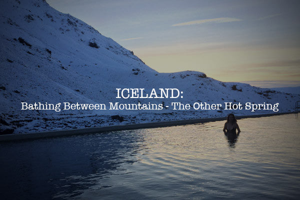 ICELAND: Bathing Between Mountains - The Other Hot Spring