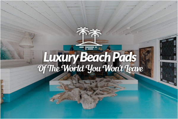 Luxury Beach Pads Of The World You Wont Leave - The Surf Lodge
