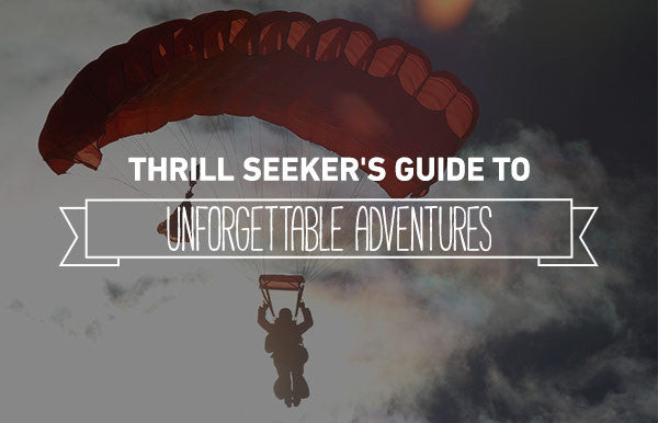 Thrill Seeker's Guide to Unforgettable Adventures