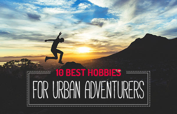 10 Best Hobbies For Urban Adventurers