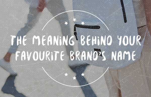 The Meaning Behind Your Favourite Brand's Name