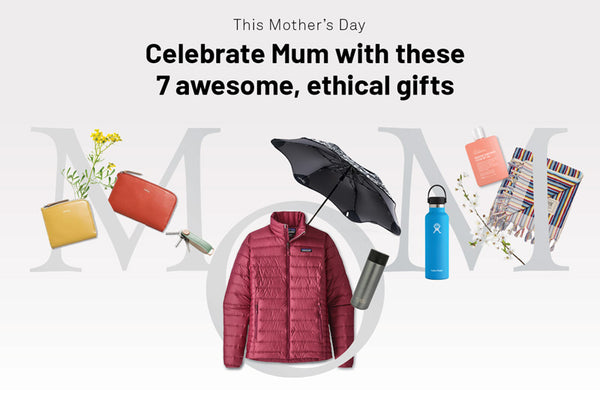 Treat Mum (+Anyone) with These 7 Awesome, Ethical Gifts