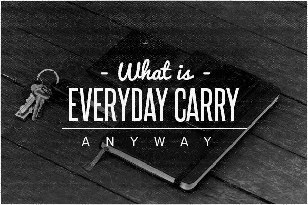 What is Everyday Carry Anyway and Why Should I Care?