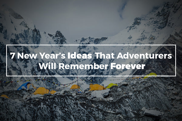 7 New Year's Ideas That Adventurers Will Remember Forever