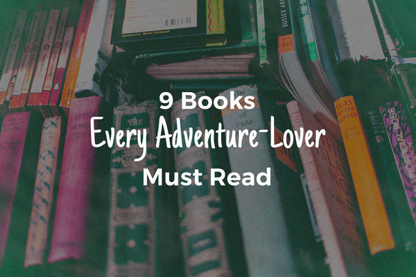 9 Books Every Adventure-Lover Must Read