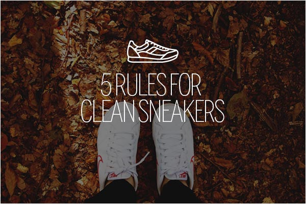Five Simple Rules for Easy Clean Sneakers | Benny's Boardroom