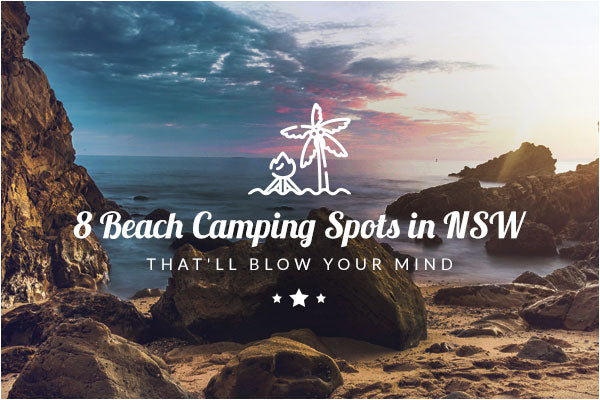 8 Must-Visit Beach Camping Spots in NSW